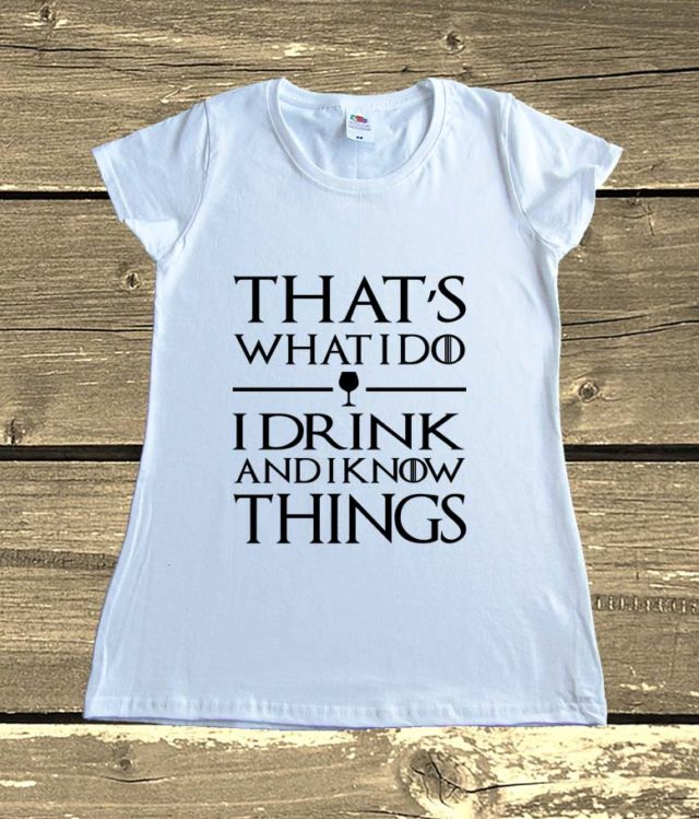 Tyrion Lannister I Drink And I Know Things Game Of Thrones T shirts Graphic Tees Clothing Gift Winter Is Here GOT Lovers